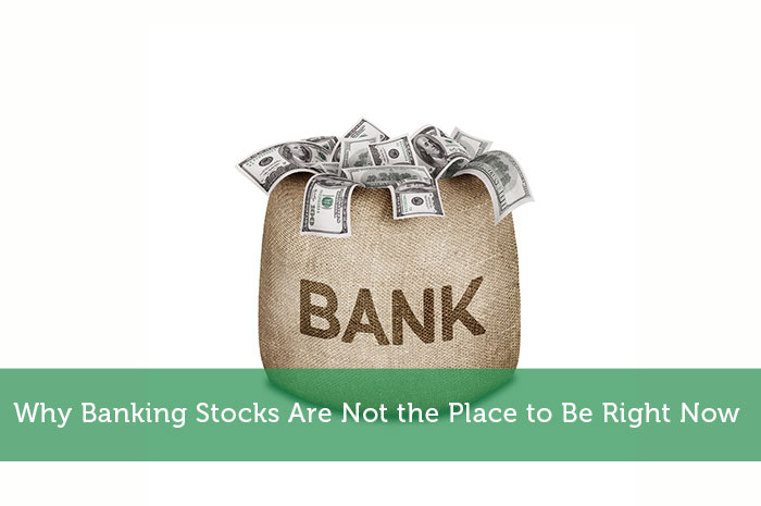Why Banking Stocks Are Not the Place to Be Right Now