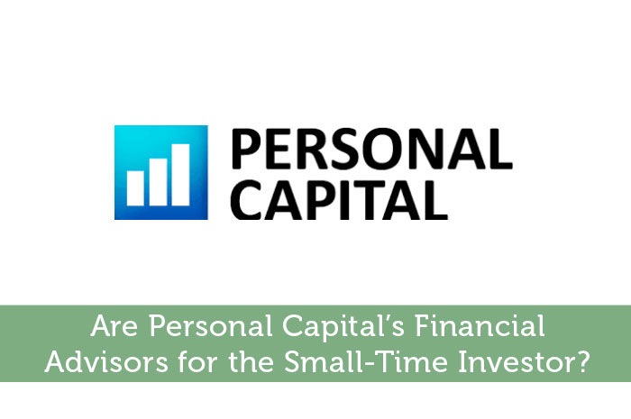Are Personal Capital's Financial Advisors for the Small-Time Investor?
