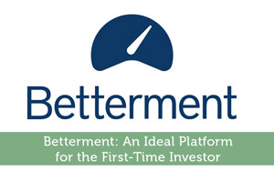 Betterment: An Ideal Platform for the First-Time Investor