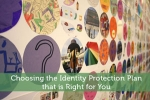 Choosing the Identity Protection Plan that is Right for You