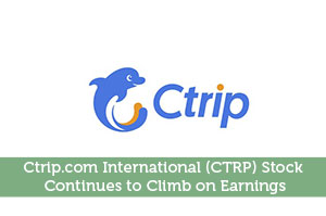 Ctrip.com International (CTRP) Stock Continues To Climb On Earnings
