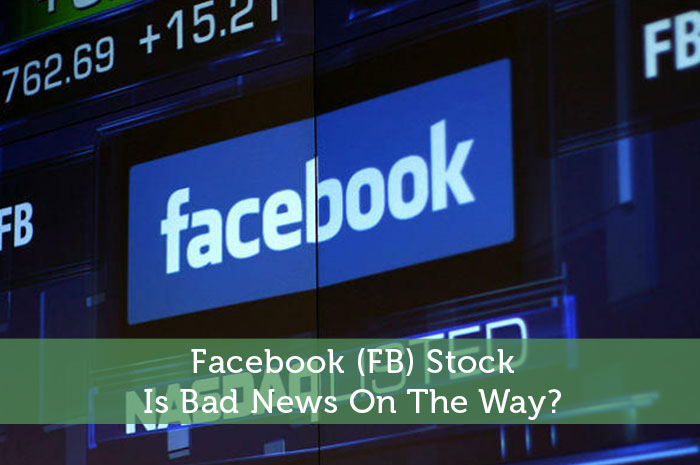 Facebook (FB) Stock: Is Bad News On The Way?