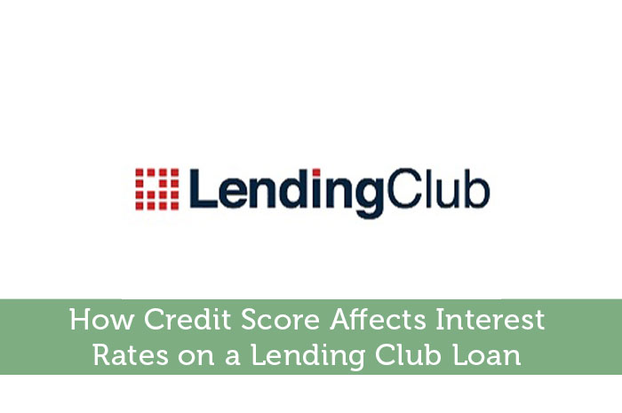 How Credit Score Affects Interest Rates on a Lending Club Loan