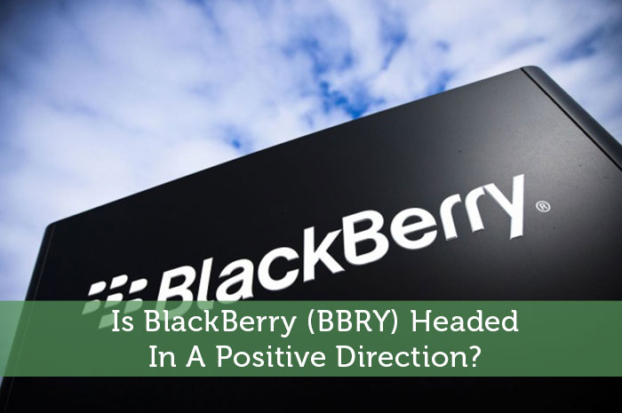 Is BlackBerry (BBRY) Headed In A Positive Direction?