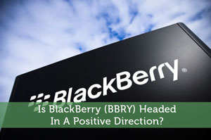 Josh Rodriguez-by-Is BlackBerry (BBRY) Headed In A Positive Direction?