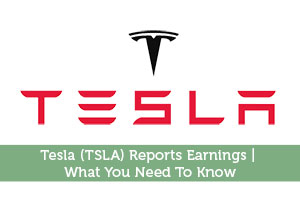 Tesla (TSLA) Reports Earnings | What You Need To Know