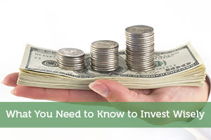 What You Need to Know to Invest Wisely