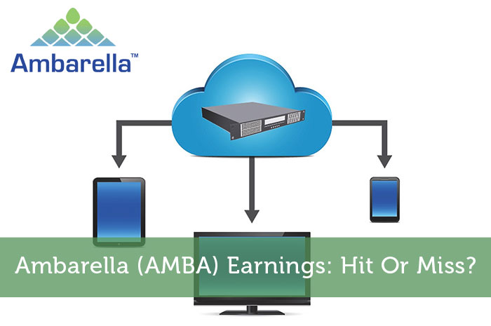 Ambarella (AMBA) Earnings: Hit Or Miss?