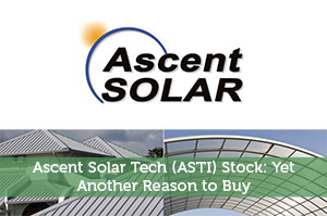 Ascent Solar Tech (ASTI) Stock: Yet Another Reason to Buy