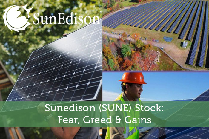 Sunedison (SUNE) Stock: Fear, Greed & Gains