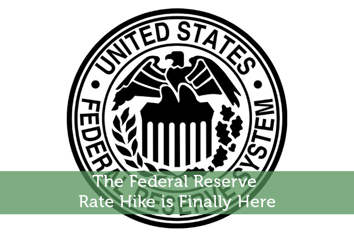 The Federal Reserve Rate Hike is Finally Here