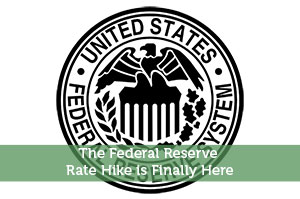 Kevin-by-The Federal Reserve Rate Hike is Finally Here
