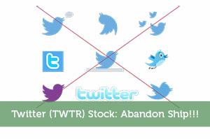 Twitter (TWTR) Stock: Abandon Ship!!!