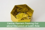 Central Planners Freaking Out about Discussion of Gold's Role