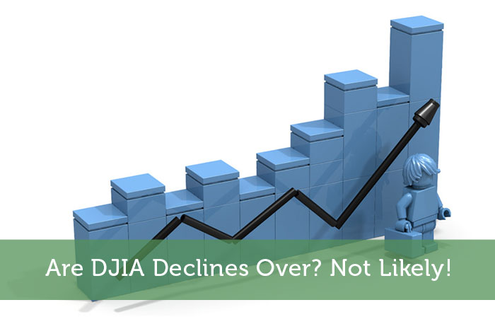 Are DJIA Declines Over? Not Likely!