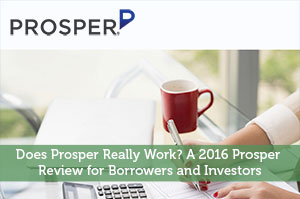Does Prosper Really Work? A 2016 Prosper Review for Borrowers and Investors