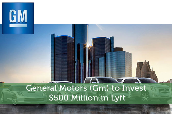 General Motors (Gm) to Invest $500 Million in Lyft