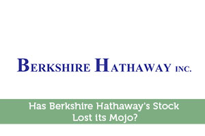 Has Berkshire Hathaway's Stock Lost its Mojo?