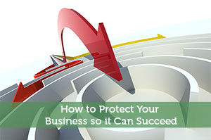 How to Protect Your Business so it Can Succeed