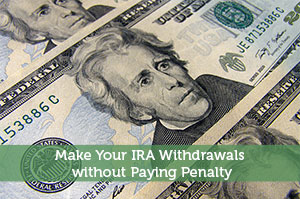 Make Your IRA Withdrawals without Paying Penalty