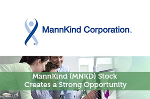 MannKind (MNKD) Stock Creates a Strong Opportunity