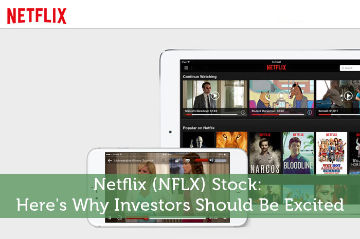 Netflix (NFLX) Stock: Here's Why Investors Should Be Excited