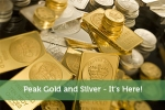 Peak Gold and Silver – It's Here!