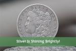 Silver Is Shining Brightly!