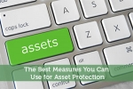 The Best Measures You Can Use for Asset Protection