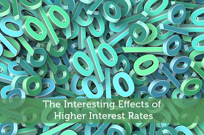 The Interesting Effects of Higher Interest Rates