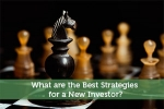 What are the Best Strategies for a New Investor?