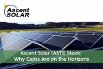 Ascent Solar (ASTI) Stock: Why Gains Are on the Horizons