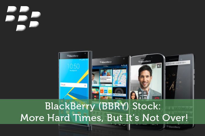 BlackBerry (BBRY) Stock: More Hard Times, But It's Not Over!
