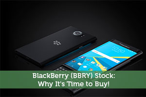BlackBerry (BBRY) Stock: Why It's Time to Buy!