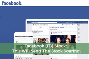 Facebook (FB) Stock: This Will Send The Stock Soaring!
