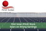 First Solar (FSLR) Stock Soars on Strong Earnings
