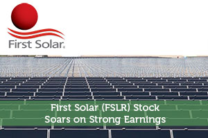 First Solar (FSLR) Stock Soars on Strong Earnings