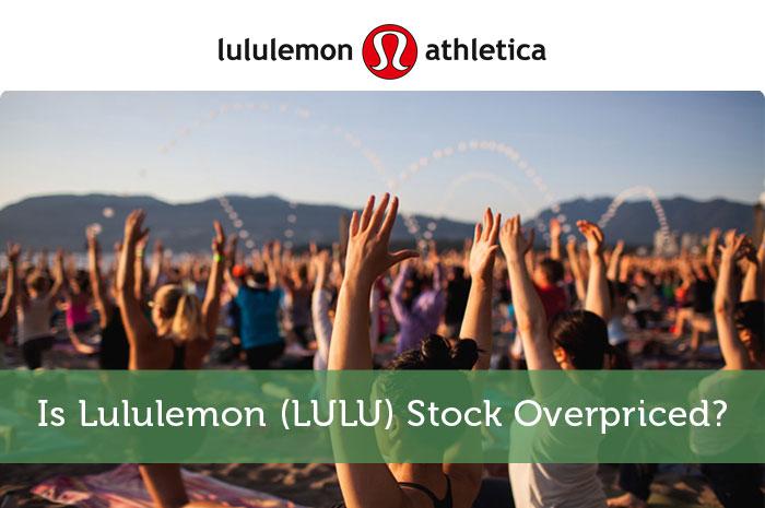 Is Lululemon (LULU) Stock Overpriced?