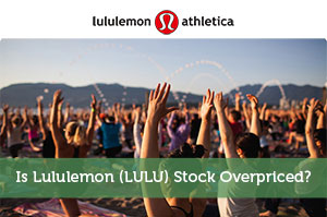 Is Lululemon (LULU) Stock Overpriced?