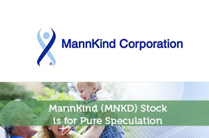 Steve Jones-by-MannKind (MNKD) Stock is for Pure Speculation