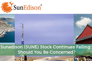 Sunedison (SUNE) Stock Continues Falling: Should You Be Concerned?