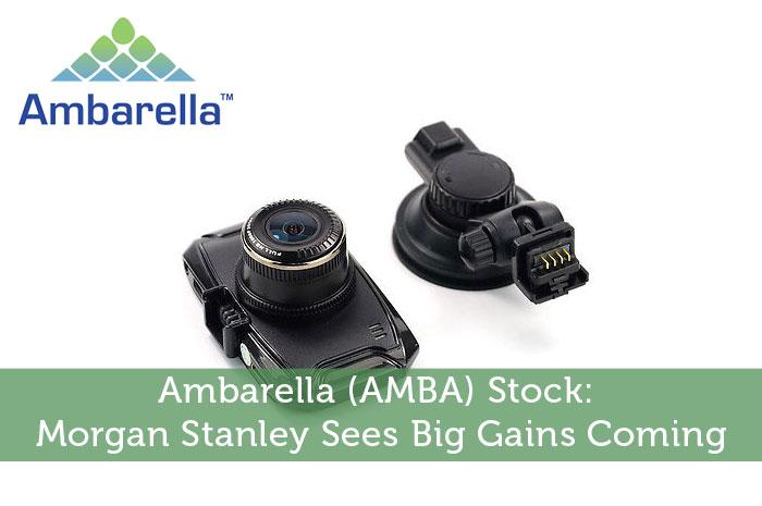 Ambarella (AMBA) Stock: Morgan Stanley Sees Big Gains Coming