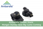Ambarella (AMBA) Stock: Morgan Stanley Sees Big Gains Coming