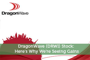 DragonWave (DRWI) Stock: Here's Why We're Seeing Gains