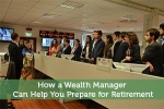 How a Wealth Manager Can Help You Prepare for Retirement