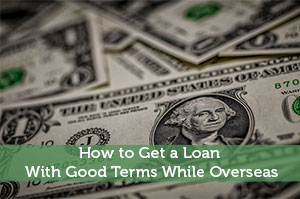 How to Get a Loan With Good Terms While Overseas