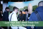 Lost Your Job? Don't Freak Out: 3 Recovery Techniques
