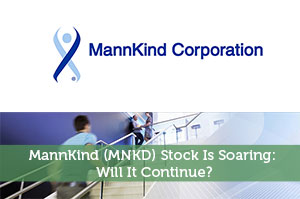 MannKind (MNKD) Stock Is Soaring: Will It Continue?