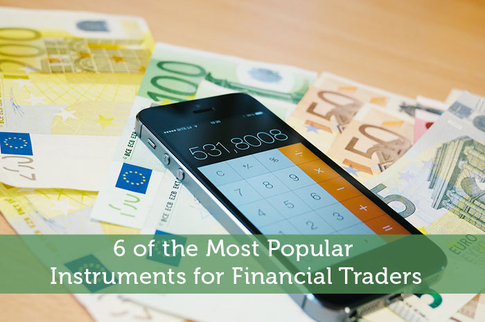 6 of the Most Popular Instruments for Financial Traders