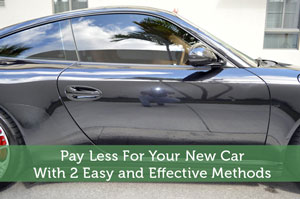 Pay Less For Your New Car With 2 Easy and Effective Methods